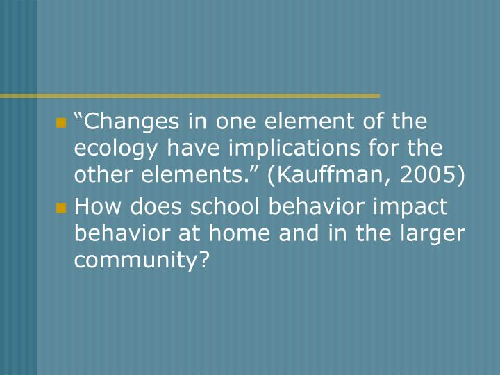 """""""Changes in one element of the ecology have implications for the other elements."""" (Kauffman, 2005)"""
