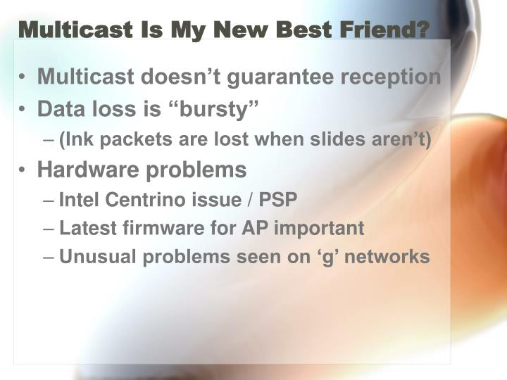 Multicast Is My New Best Friend?