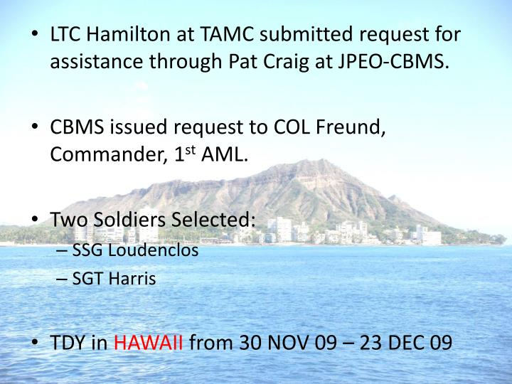 LTC Hamilton at TAMC submitted request for assistance through Pat Craig at JPEO-CBMS.