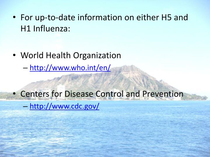 For up-to-date information on either H5 and H1 Influenza: