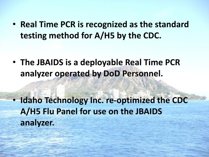 Real Time PCR is recognized as the standard testing method for A/H5 by the CDC.