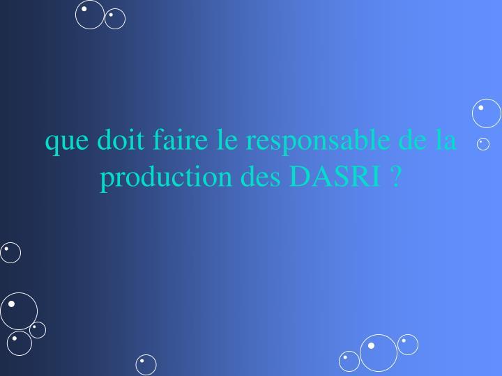 que doit faire le responsable de la production des DASRI ?