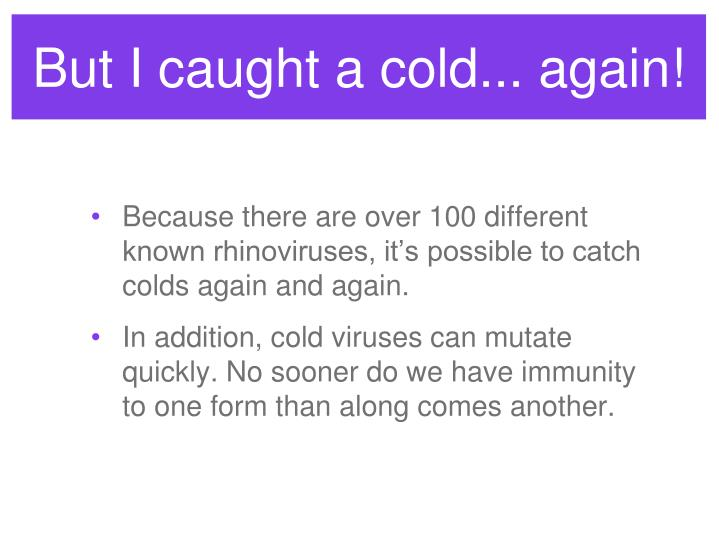 But I caught a cold... again!