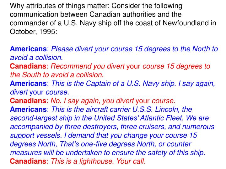 Why attributes of things matter: Consider the following communication between Canadian authorities and the commander of a U.S. Navy ship off the coast of Newfoundland in October, 1995: