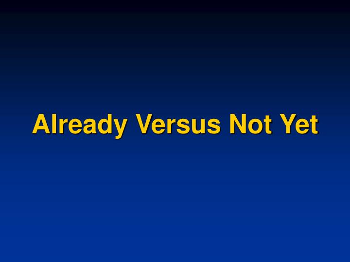Already Versus Not Yet