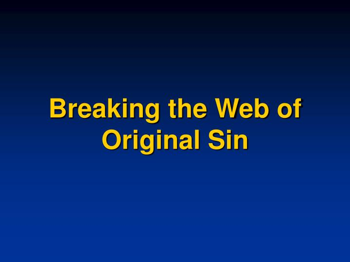 Breaking the Web of Original Sin