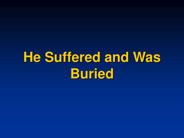 He Suffered and Was Buried