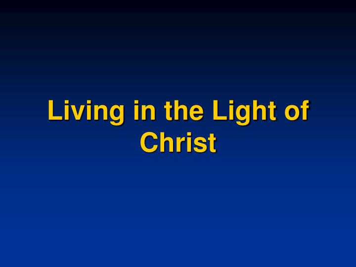 Living in the Light of Christ