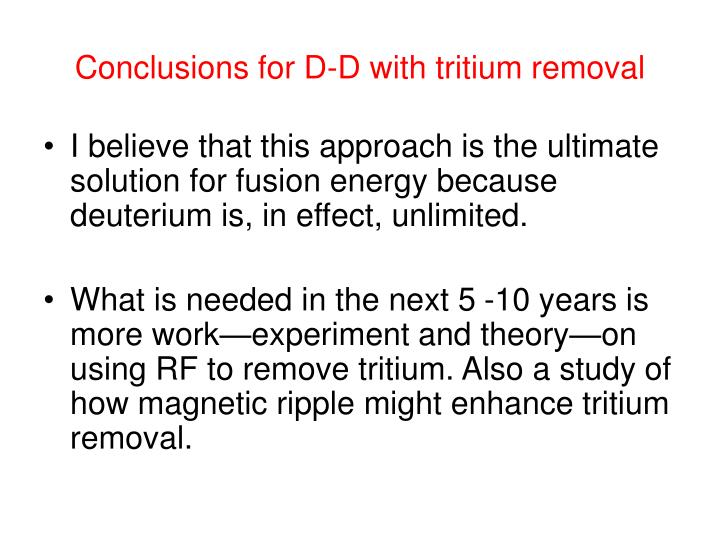 Conclusions for D-D with tritium removal