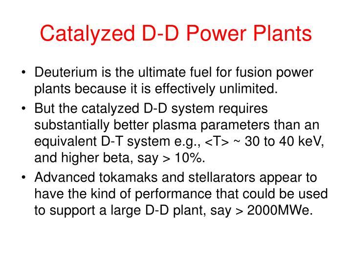 Catalyzed D-D Power Plants