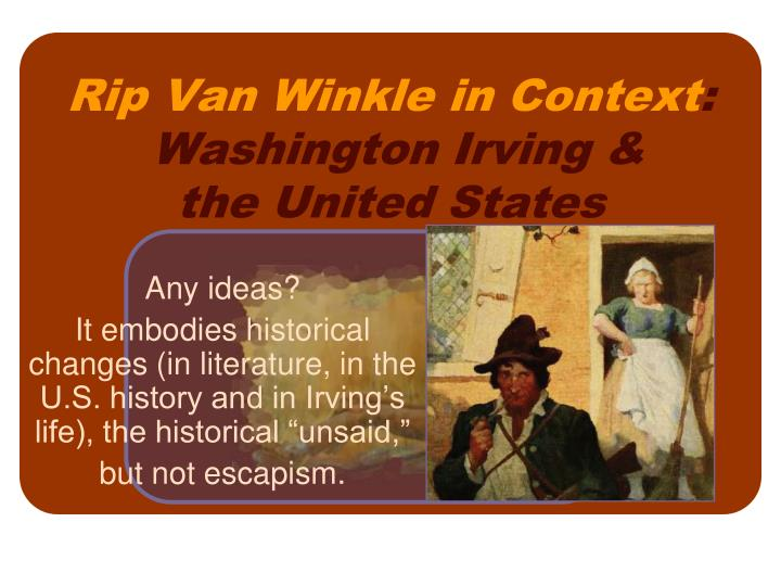 critical essays on rip van winkle Rip van winkle analysis rip van winkle is a story set at a time when revolution had not taken place and after it took place at the period when he disappears the region has changed not only the leaders but the people that van left behind (perkins 203.