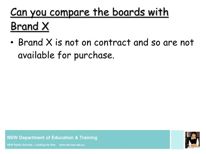 Can you compare the boards with Brand X