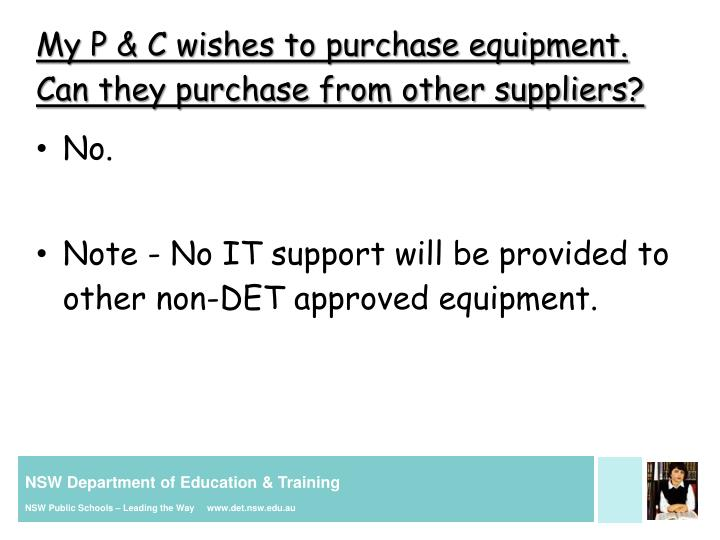 My P & C wishes to purchase equipment. Can they purchase from other suppliers?