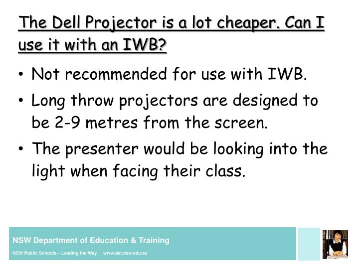 The Dell Projector is a lot cheaper. Can I use it with an IWB?