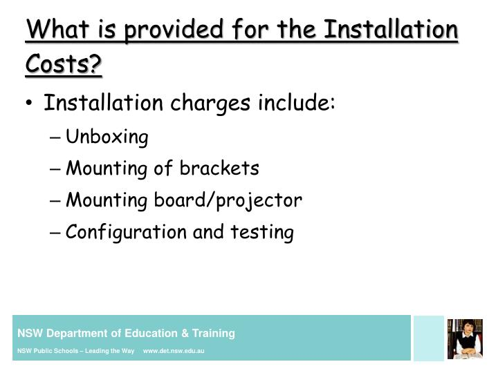 What is provided for the Installation Costs?