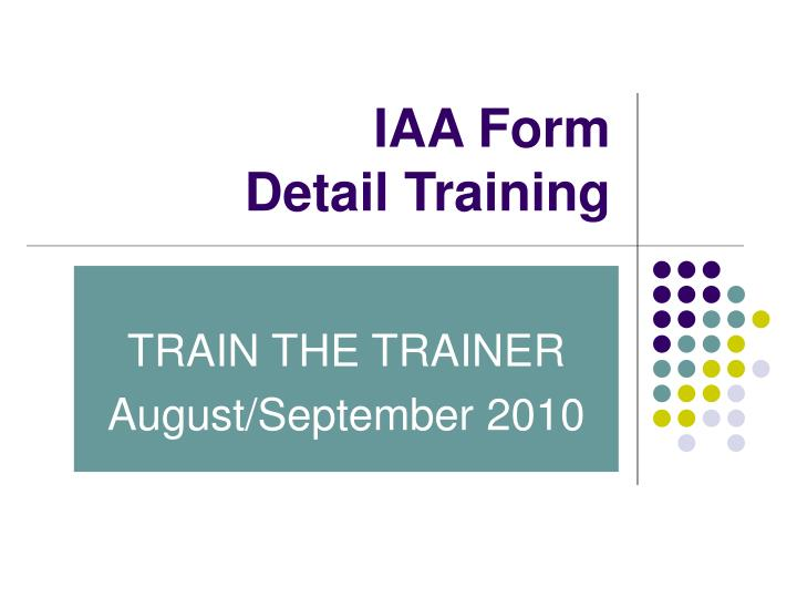 Iaa form detail training
