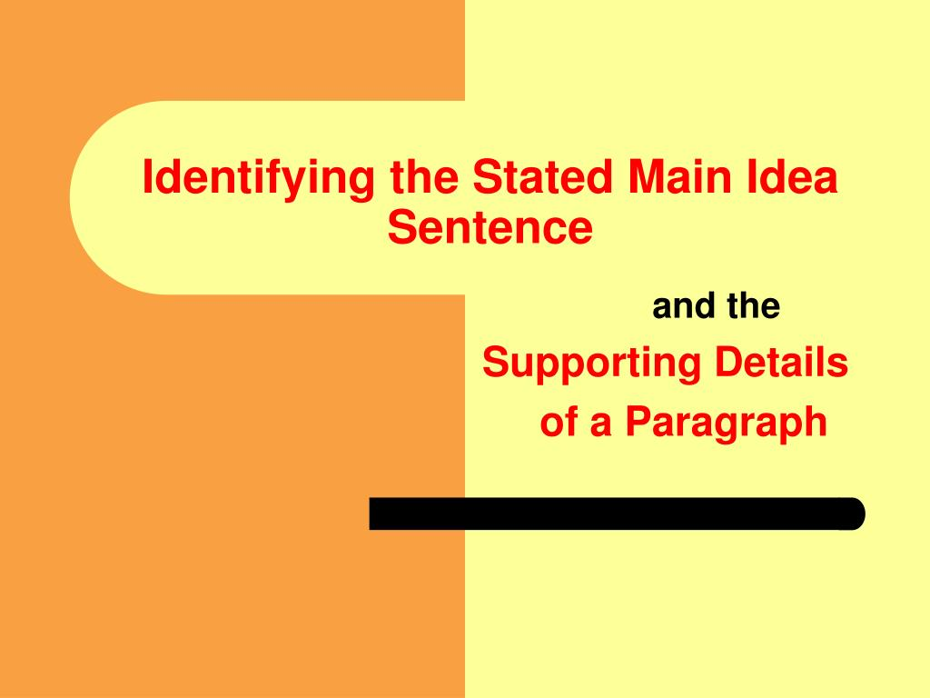 Identifying the Stated Main Idea Sentence