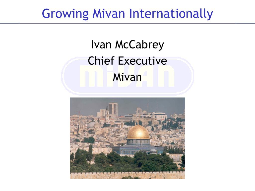 Growing Mivan Internationally