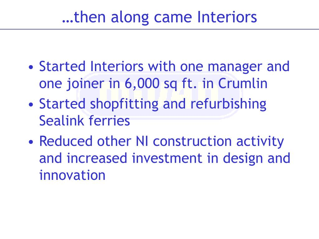 Started Interiors with one manager and one joiner in 6,000 sq ft. in Crumlin