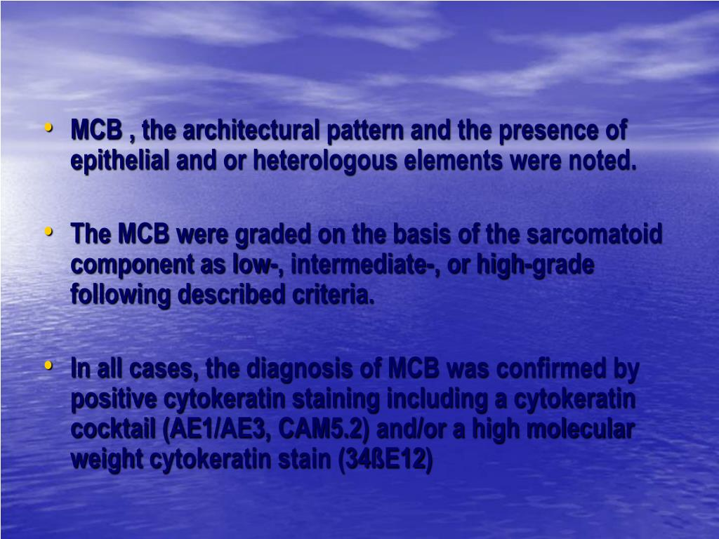 MCB , the architectural pattern and the presence of epithelial and or heterologous elements were noted.
