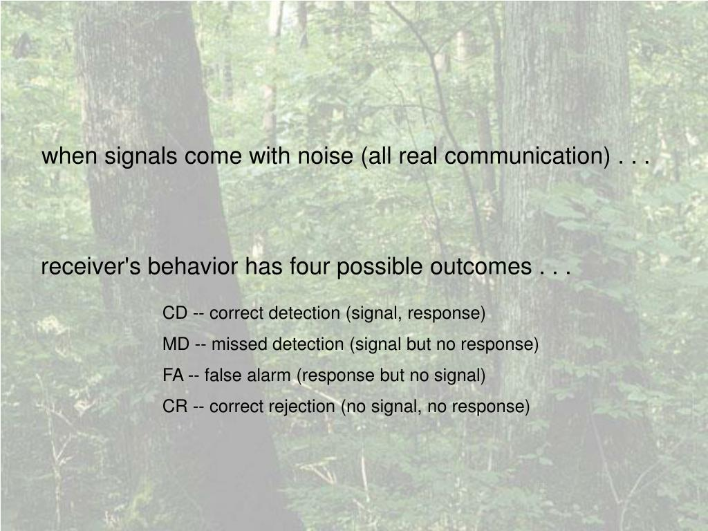 when signals come with noise (all real communication) . . .