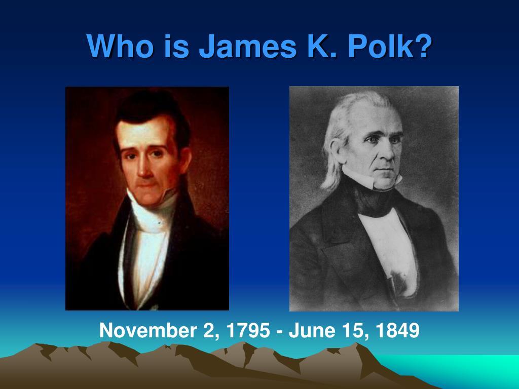Who is James K. Polk?