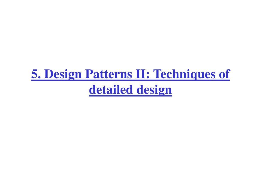 5. Design Patterns II: Techniques of detailed design