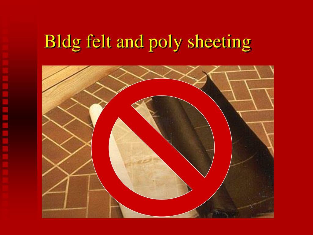 Bldg felt and poly sheeting