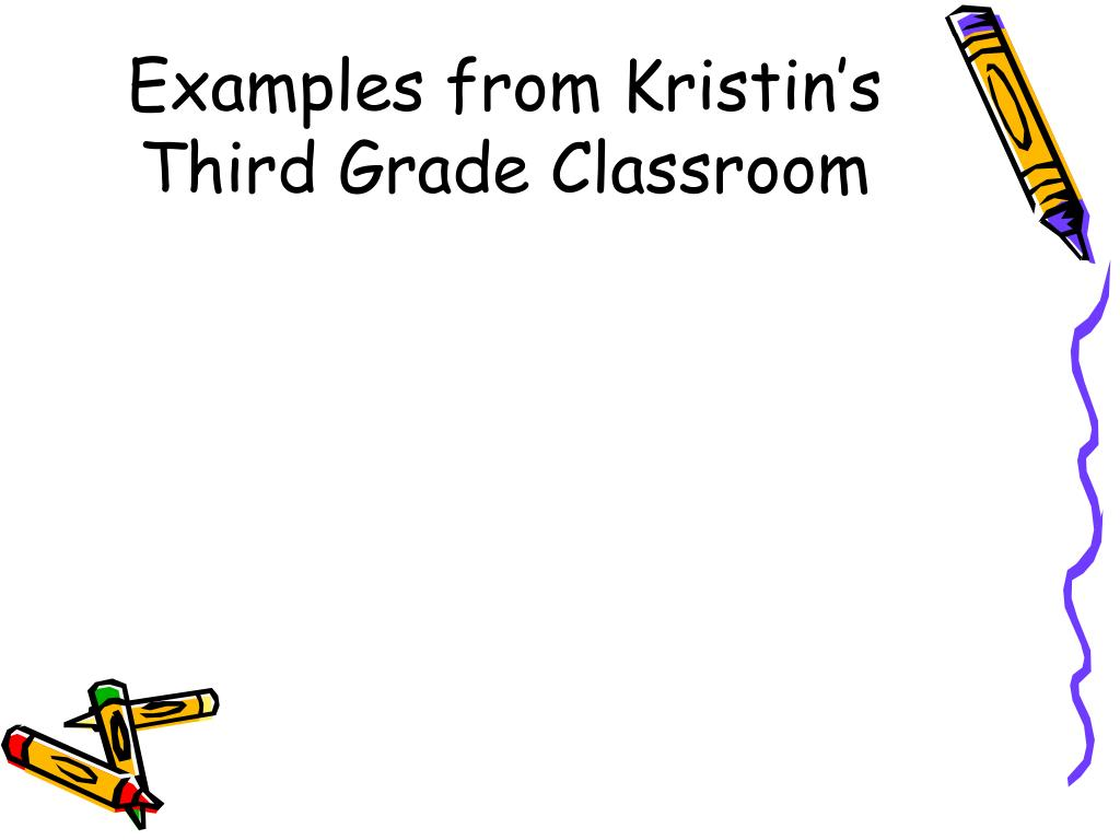 Examples from Kristin's Third Grade Classroom