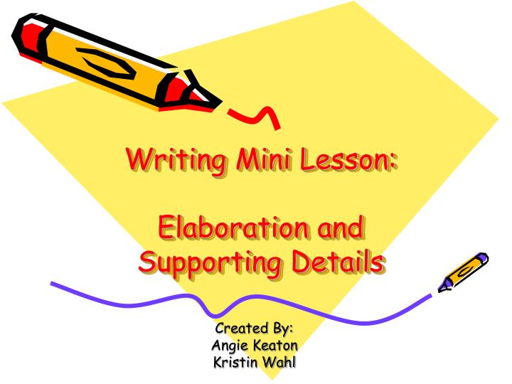 Writing mini lesson elaboration and supporting details l.jpg