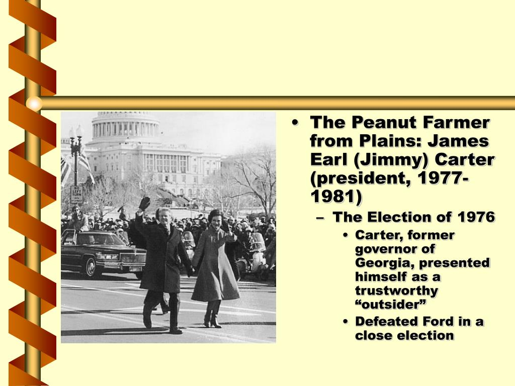 The Peanut Farmer from Plains: James Earl (Jimmy) Carter (president, 1977-1981)