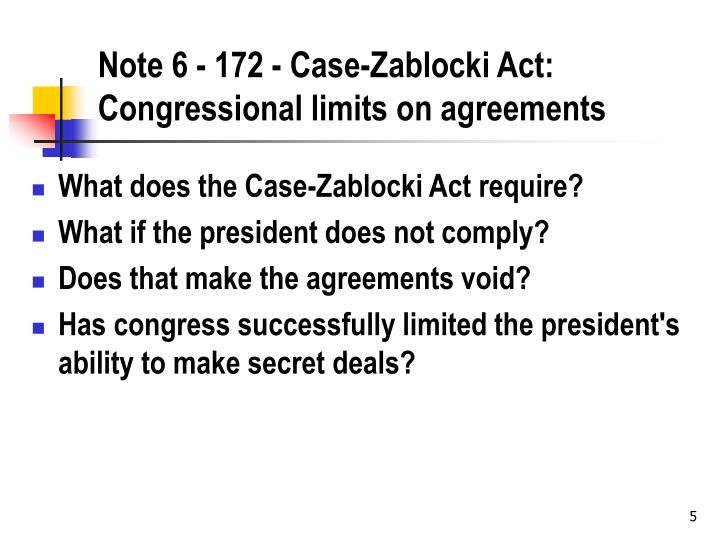 Note 6 - 172 - Case-Zablocki Act: Congressional limits on agreements