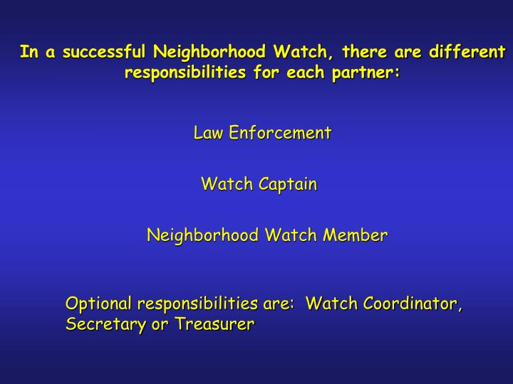 In a successful Neighborhood Watch, there are different responsibilities for each partner: