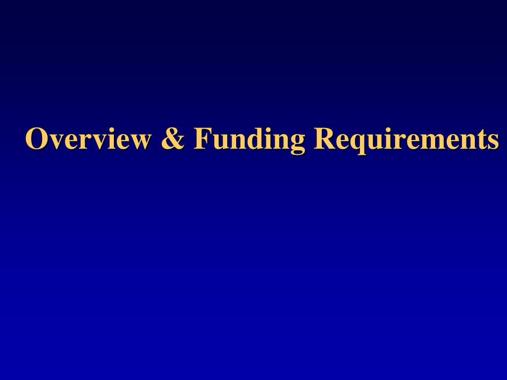 Overview & Funding Requirements