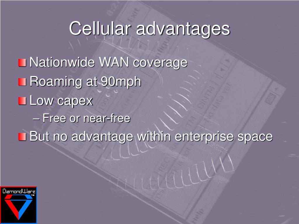 Cellular advantages