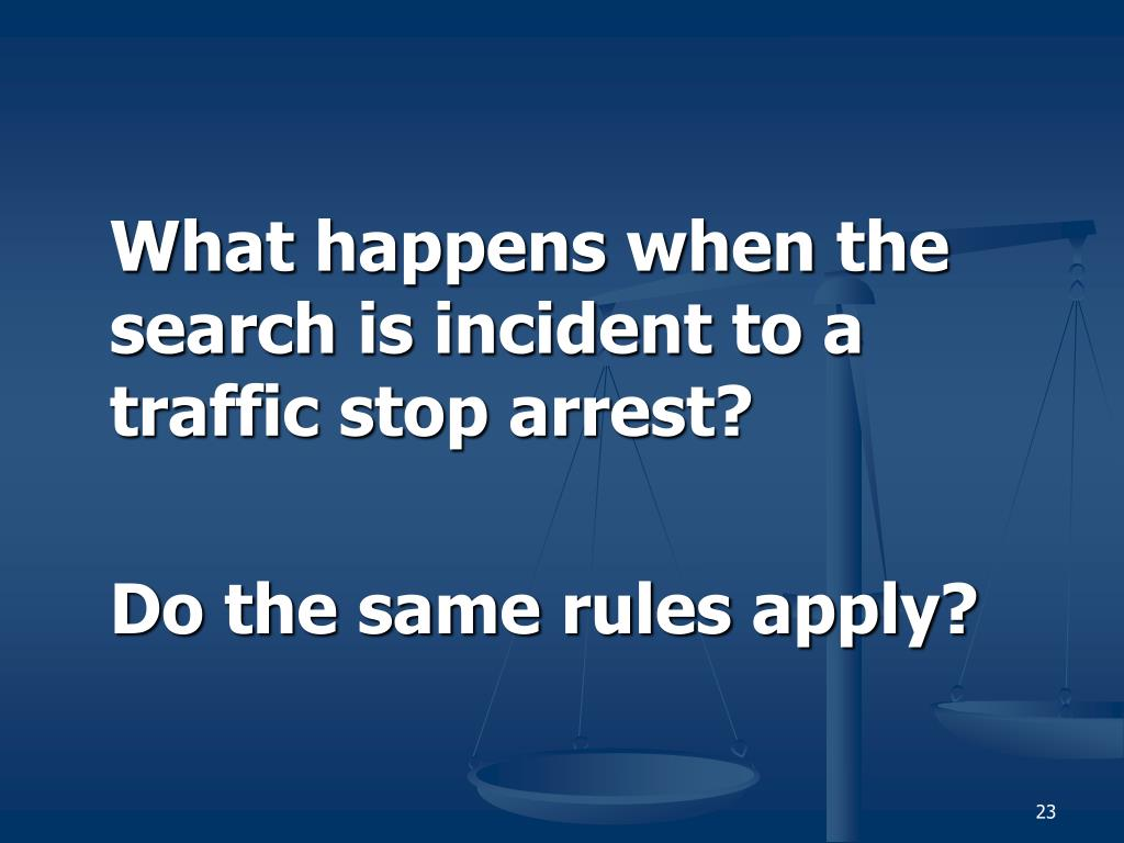 What happens when the search is incident to a traffic stop arrest?