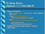 it help desk option 1 @ 358 help