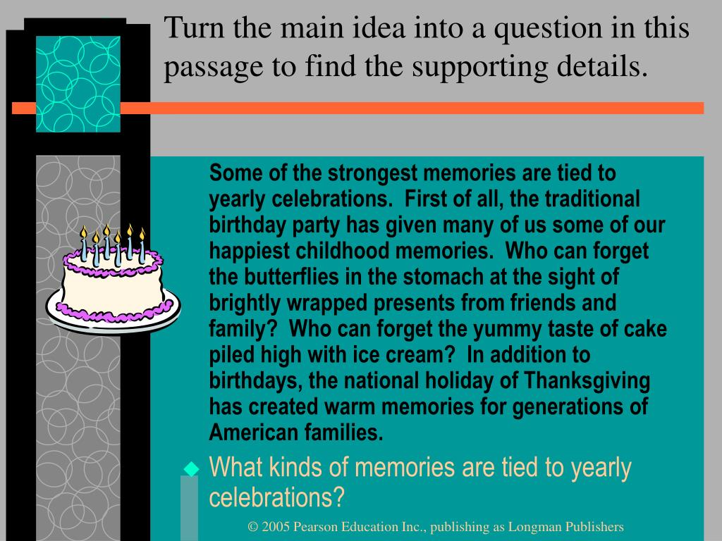 Turn the main idea into a question in this passage to find the supporting details.