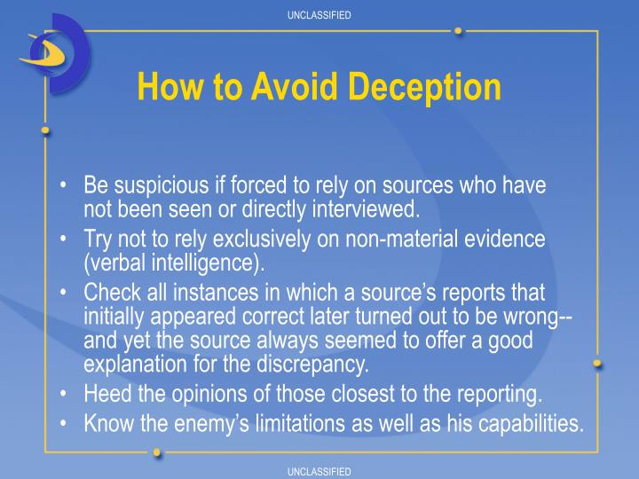 Be suspicious if forced to rely on sources who have       not been seen or directly interviewed.