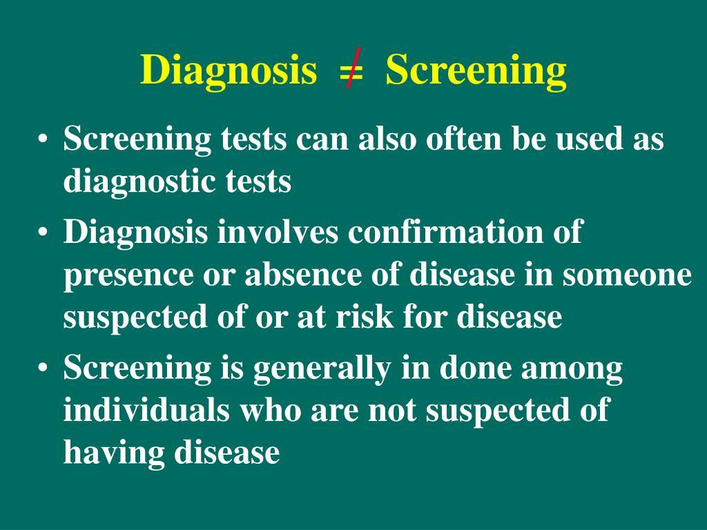 Diagnosis  =  Screening