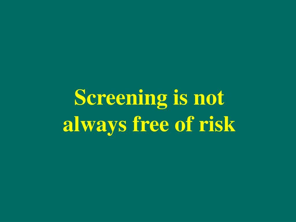 Screening is not always free of risk
