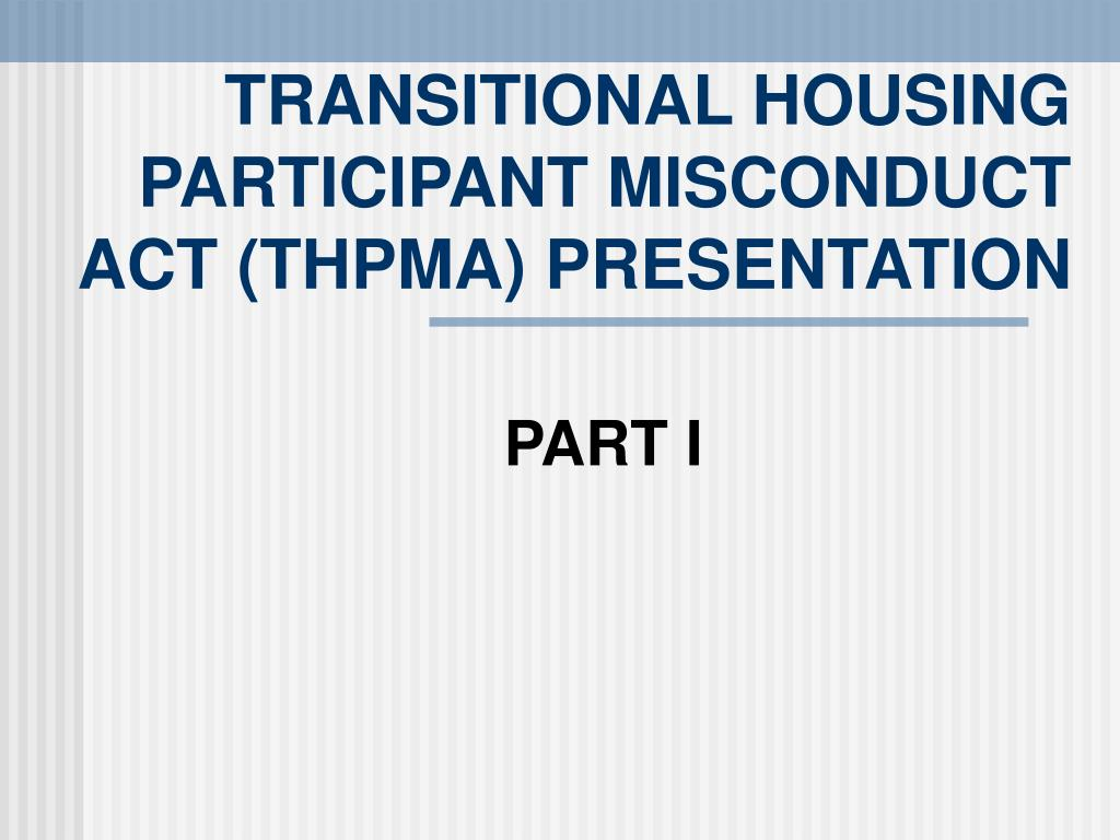 TRANSITIONAL HOUSING PARTICIPANT MISCONDUCT ACT (THPMA) PRESENTATION