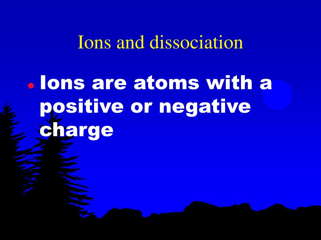 Ions and dissociation