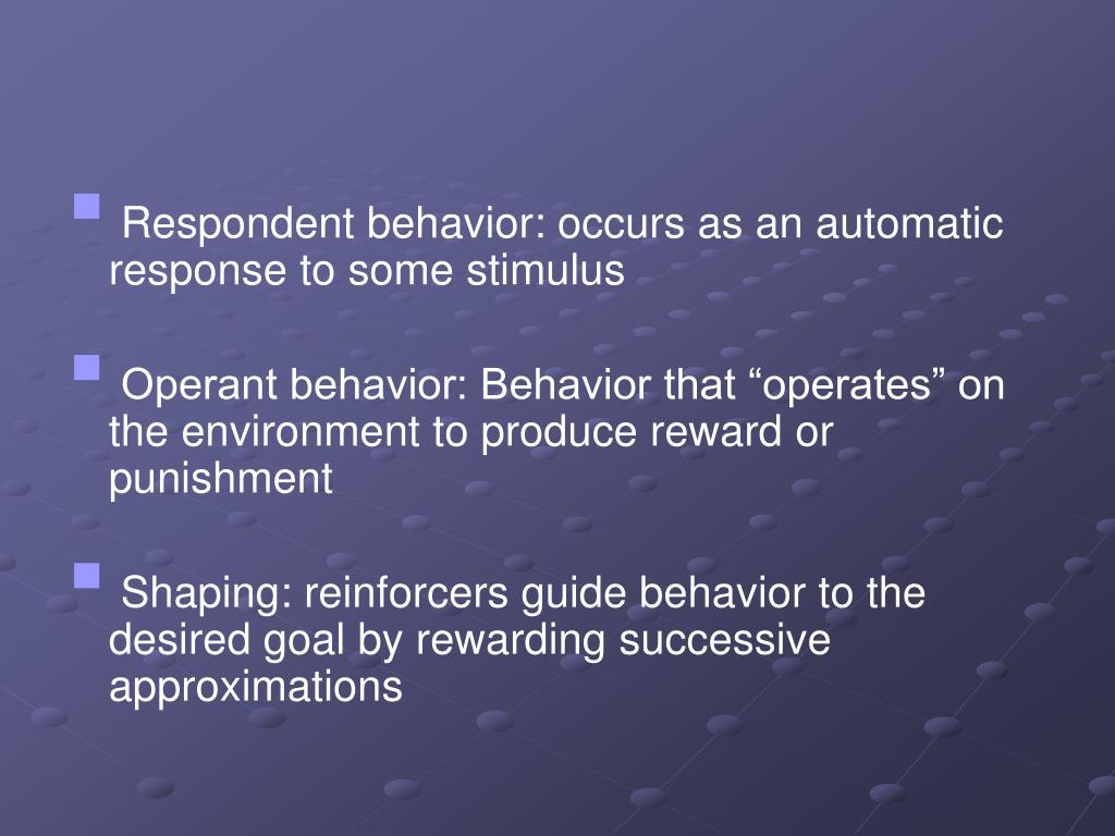Respondent behavior: occurs as an automatic response to some stimulus