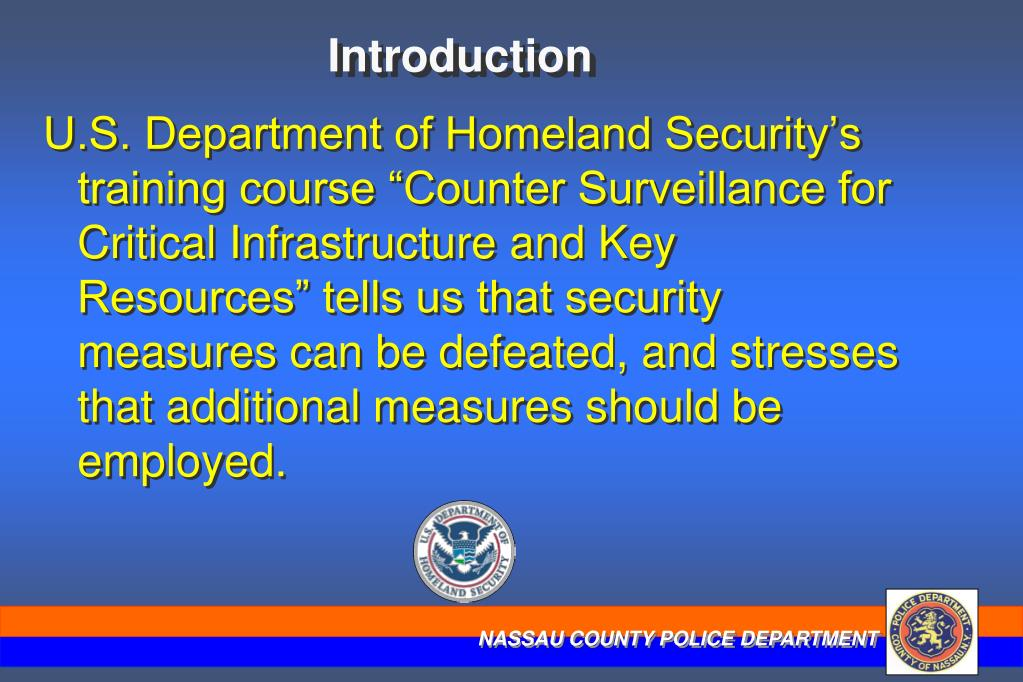 """U.S. Department of Homeland Security's training course """"Counter Surveillance for Critical Infrastructure and Key Resources"""" tells us that security measures can be defeated, and stresses that additional measures should be employed."""