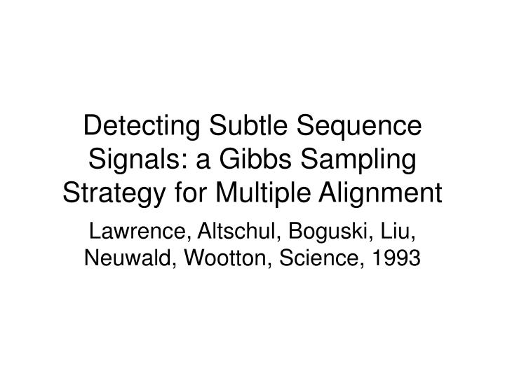 Detecting subtle sequence signals a gibbs sampling strategy for multiple alignment