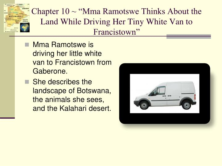 "Chapter 10 ~ ""Mma Ramotswe Thinks About the Land While Driving Her Tiny White Van to Francistown"""