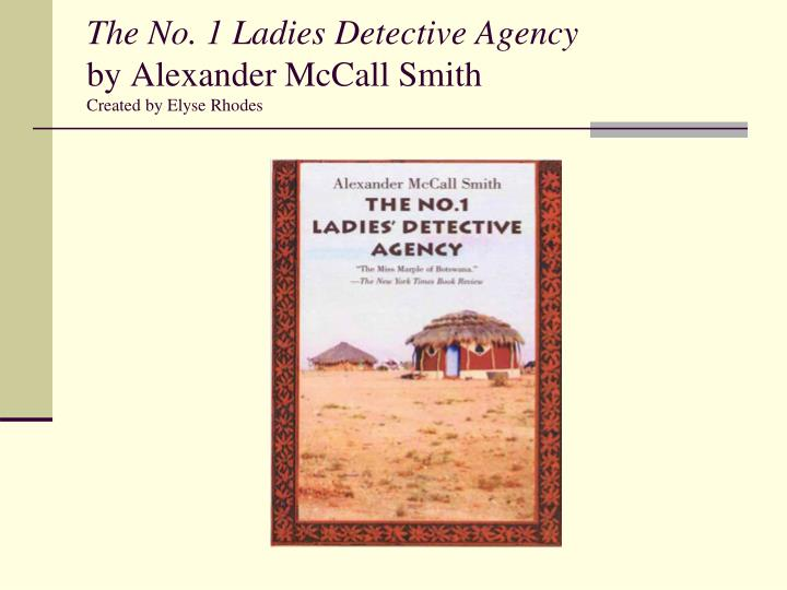 The no 1 ladies detective agency by alexander mccall smith created by elyse rhodes