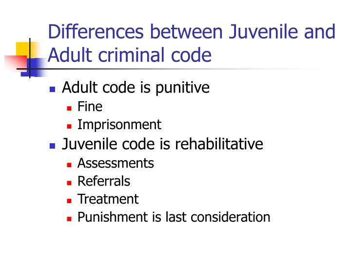 Differences between Juvenile and Adult criminal code