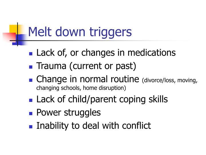 Melt down triggers
